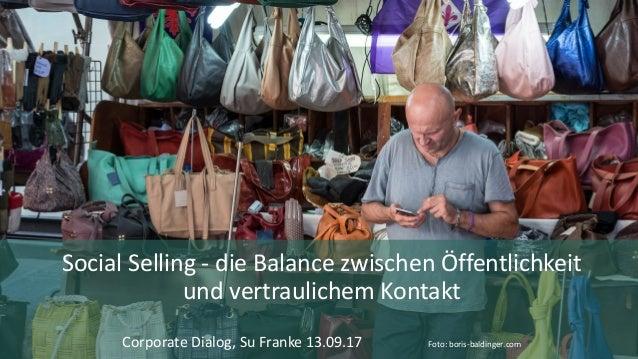 Social Selling - dieBalancezwischenÖffentlichkeit undvertraulichemKontakt CorporateDialog,SuFranke13.09.17 Foto...