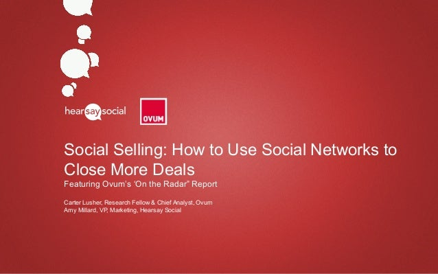 Social Selling: How to Use Social Networks to                         Close More Deals                         Featuring O...