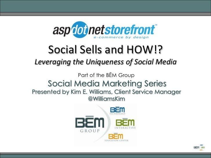Social Sells and HOW!?Leveraging the Uniqueness of Social Media<br />Part of the BĒM Group<br />Social Media Marketing Ser...
