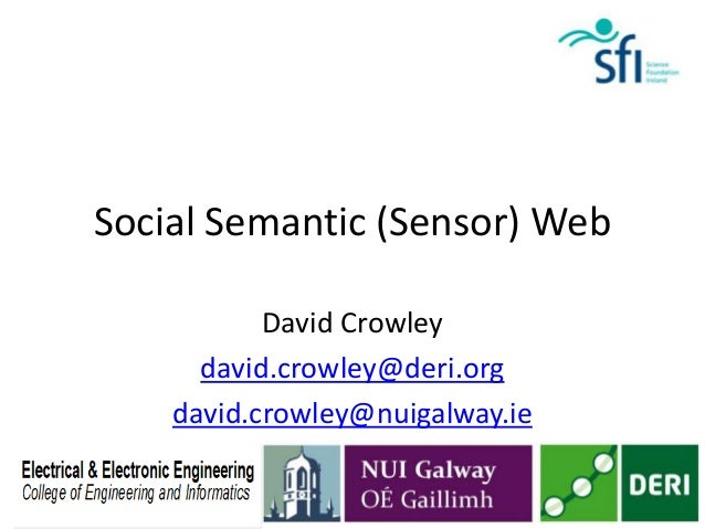 Social Semantic (Sensor) Web           David Crowley      david.crowley@deri.org    david.crowley@nuigalway.ie