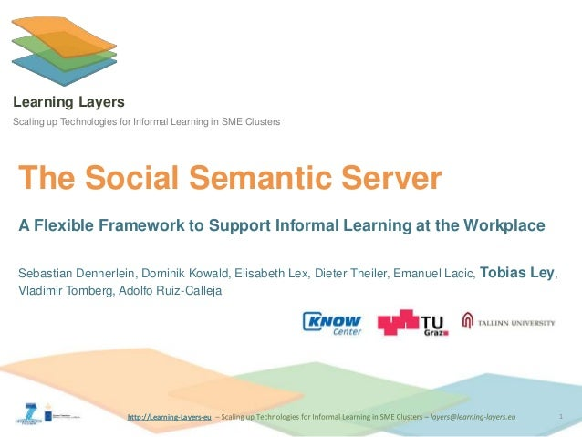 http://Learning-Layers-euhttp://Learning-Layers-eu Learning Layers Scaling up Technologies for Informal Learning in SME Cl...