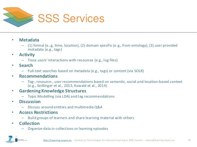 http://Learning-Layers-eu SSS Services • Metadata – (1) formal (e..g, time, location), (2) domain specific (e.g., from ont...