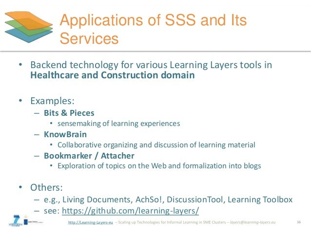 http://Learning-Layers-eu Applications of SSS and Its Services • Backend technology for various Learning Layers tools in H...