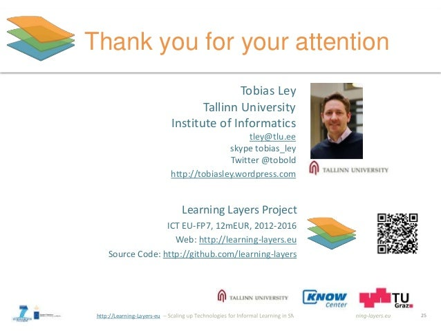 http://Learning-Layers-eu Thank you for your attention 25 Tobias Ley Tallinn University Institute of Informatics tley@tlu....