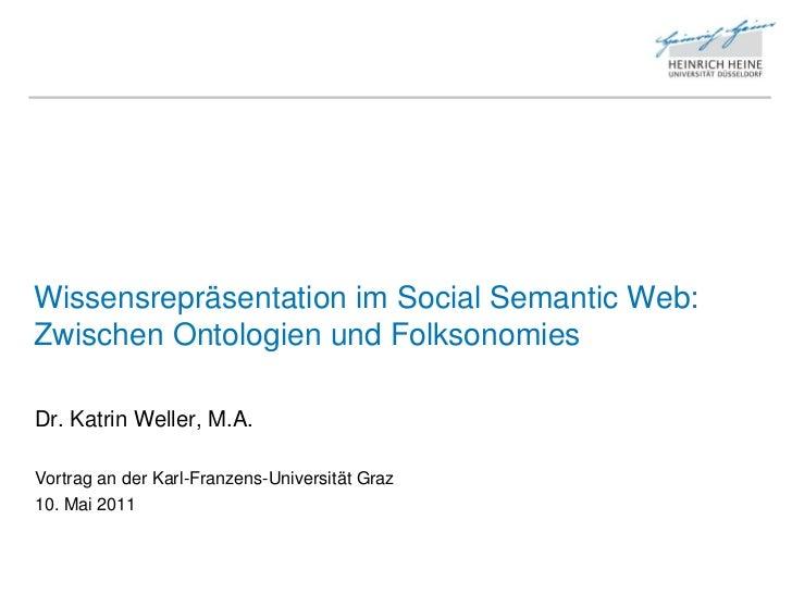 Wissensrepräsentation im Social Semantic Web:Zwischen Ontologien und FolksonomiesDr. Katrin Weller, M.A.Vortrag an der Kar...