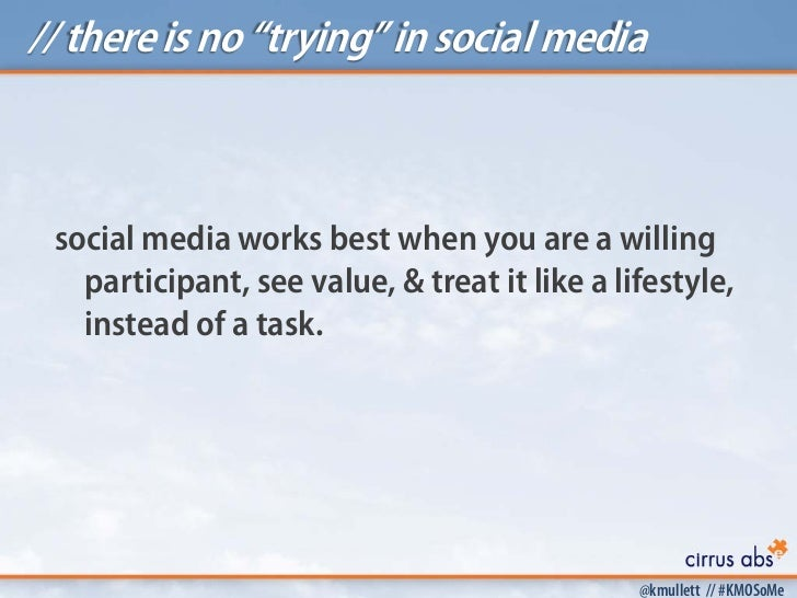 """// there is no """"trying"""" in social media social media works best when you are a willing   participant, see value, & treat i..."""