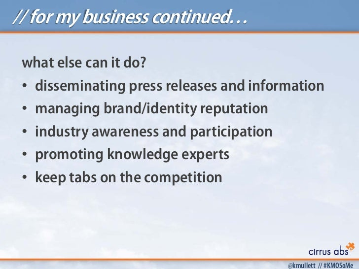 // for my business continued… what else can it do? • disseminating press releases and information • managing brand/identit...