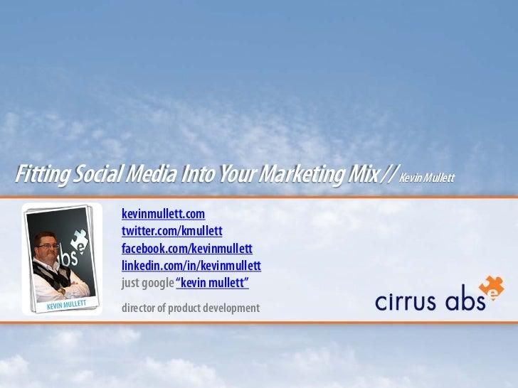 Fitting Social Media Into Your Marketing Mix // Kevin Mullett              kevinmullett.com              twitter.com/kmull...