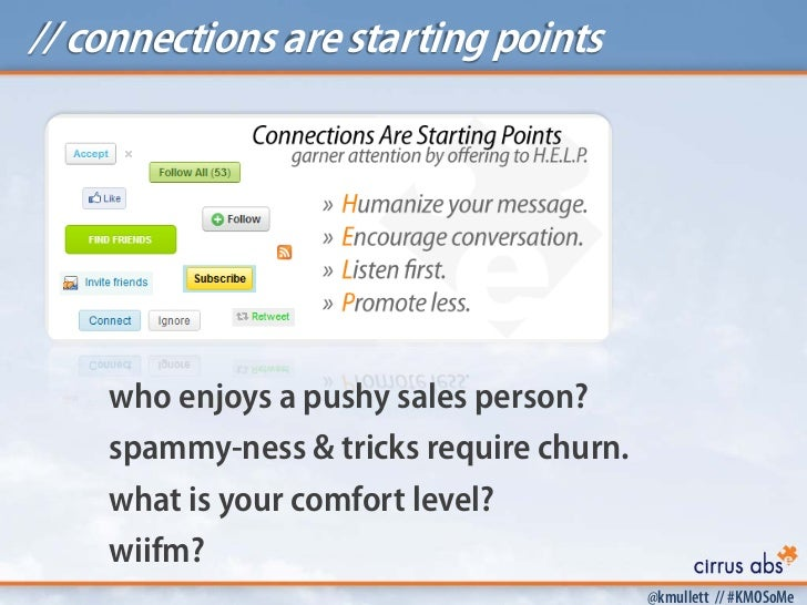 // connections are starting points    who enjoys a pushy sales person?    spammy-ness & tricks require churn.    what is y...