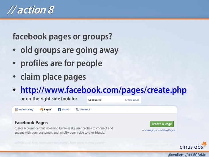 // action 8 facebook pages or groups? • old groups are going away • profiles are for people • claim place pages • http://w...