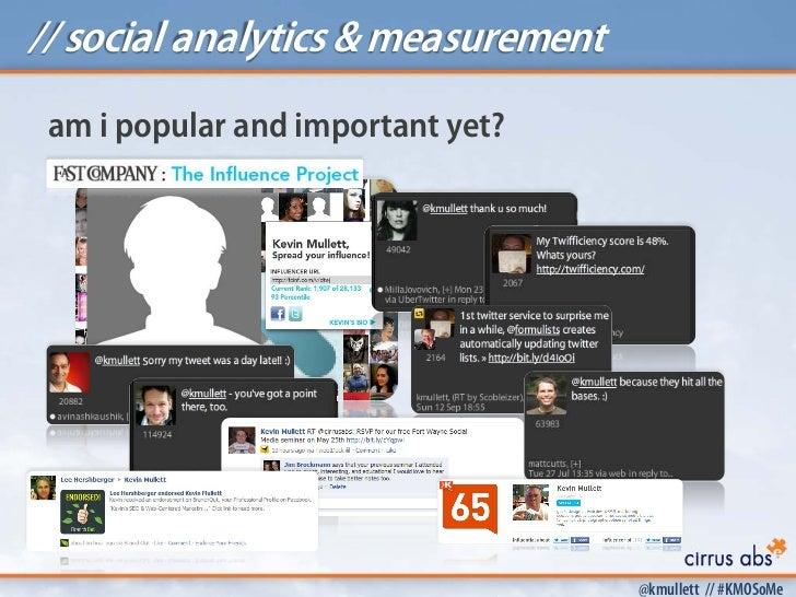 // social analytics & measurement am i popular and important yet?                                    @kmullett // #KMOSoMe