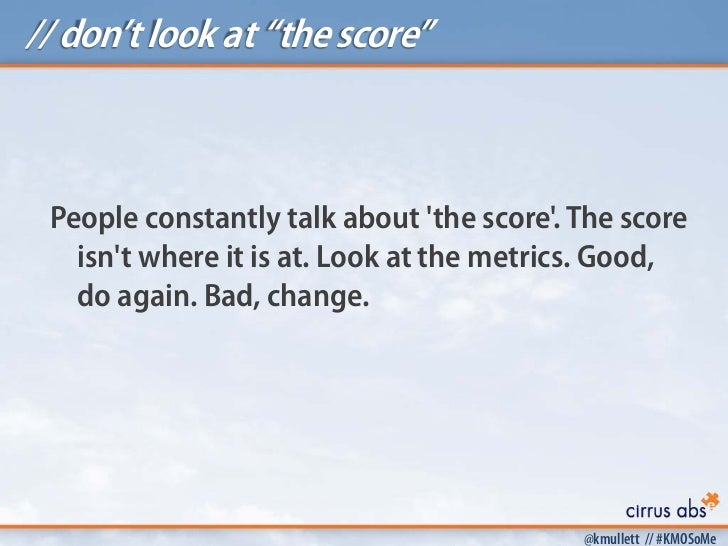 """// don't look at """"the score"""" People constantly talk about the score. The score   isnt where it is at. Look at the metrics...."""