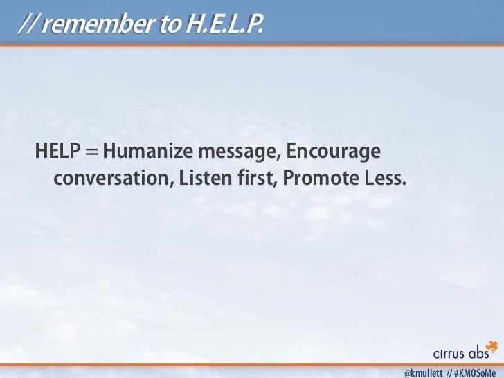// remember to H.E.L.P. HELP = Humanize message, Encourage  conversation, Listen first, Promote Less.                     ...