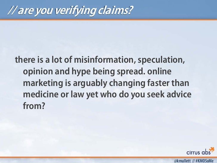 // are you verifying claims? there is a lot of misinformation, speculation,   opinion and hype being spread. online   mark...