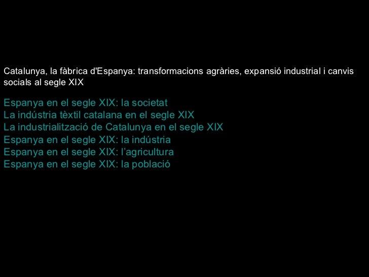 Catalunya, la fàbrica d'Espanya: transformacions agràries, expansió industrial i canvis socials al segle XIX  Espanya en e...