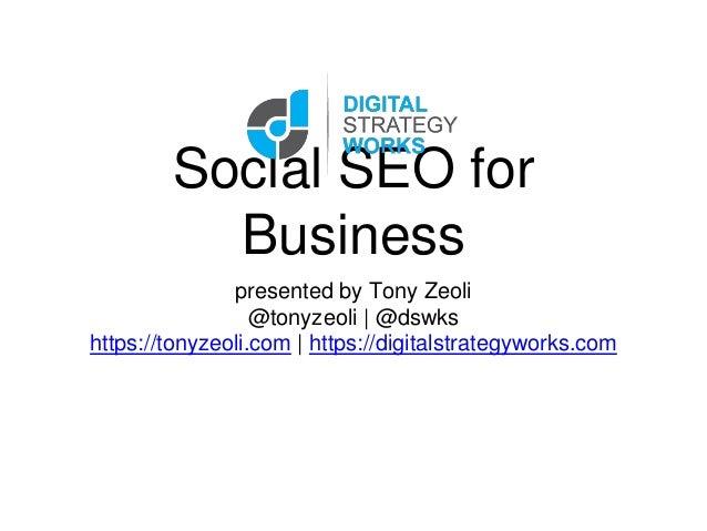 Social SEO for Business presented by Tony Zeoli @tonyzeoli | @dswks https://tonyzeoli.com | https://digitalstrategyworks.c...