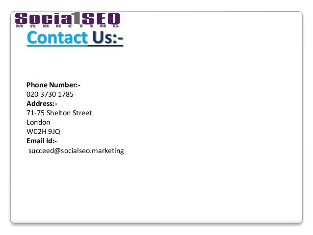 Contact Us:- Phone Number:- 020 3730 1785 Address:- 71-75 Shelton Street London WC2H 9JQ Email Id:- succeed@socialseo.mark...