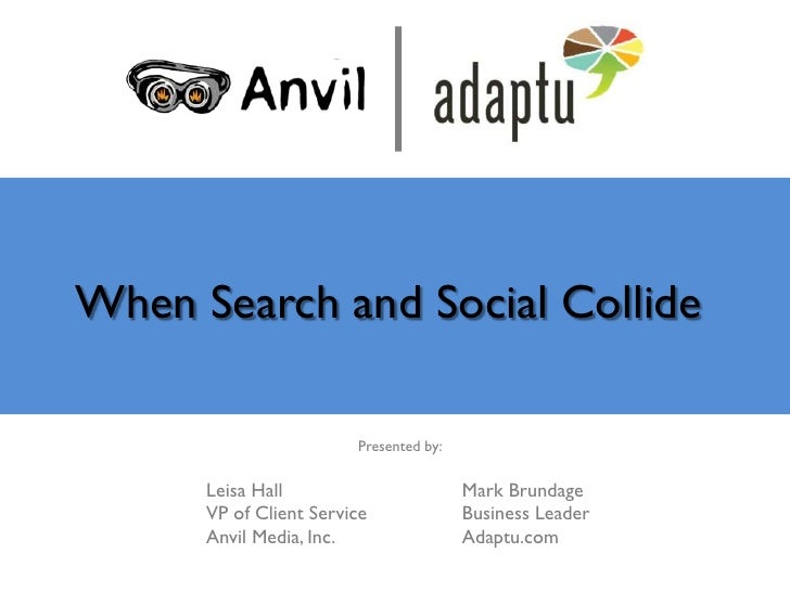 When Search and Social Collide                        Presented by:      Leisa Hall                        Mark Brundage  ...