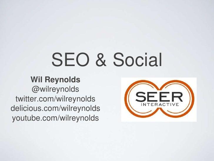SEO & Social<br />Wil Reynolds<br />@wilreynolds<br />twitter.com/wilreynolds<br />delicious.com/wilreynolds<br />youtube....