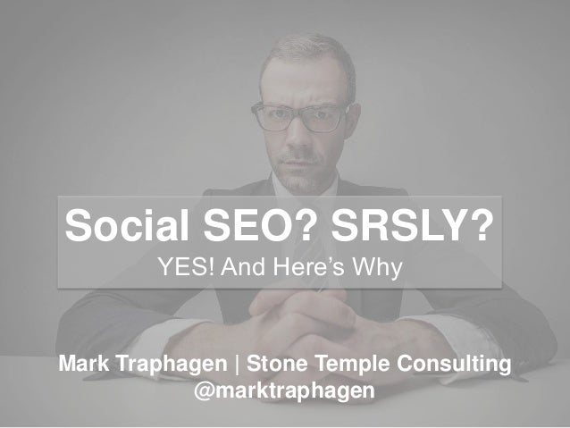 Social SEO? SRSLY? YES! And Here's Why Mark Traphagen | Stone Temple Consulting @marktraphagen