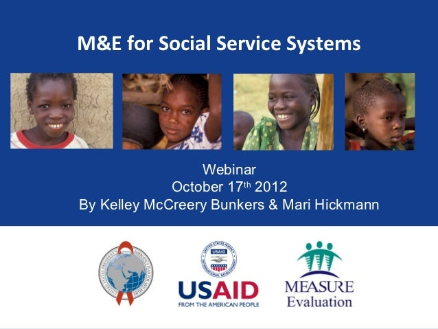 M&E for Social Service Systems                 Webinar             October 17th 2012By Kelley McCreery Bunkers & Mari Hick...