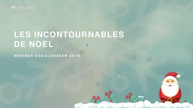 LES INCONTOURNABLES DE NOEL W E B I N A R S O C I A L S H A K E R 2 6 / 1 0