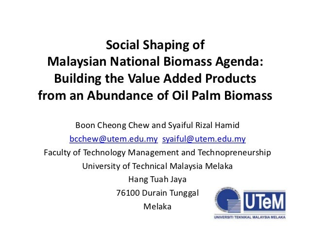 Social Shaping of  Malaysian National Biomass Agenda:   Building the Value Added Productsfrom an Abundance of Oil Palm Bio...