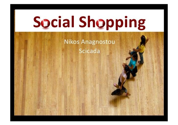 Social  Shopping                               Nikos  Anagnostou                                    Scicada     ...
