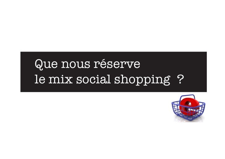 Que nous réservele mix social shopping ?