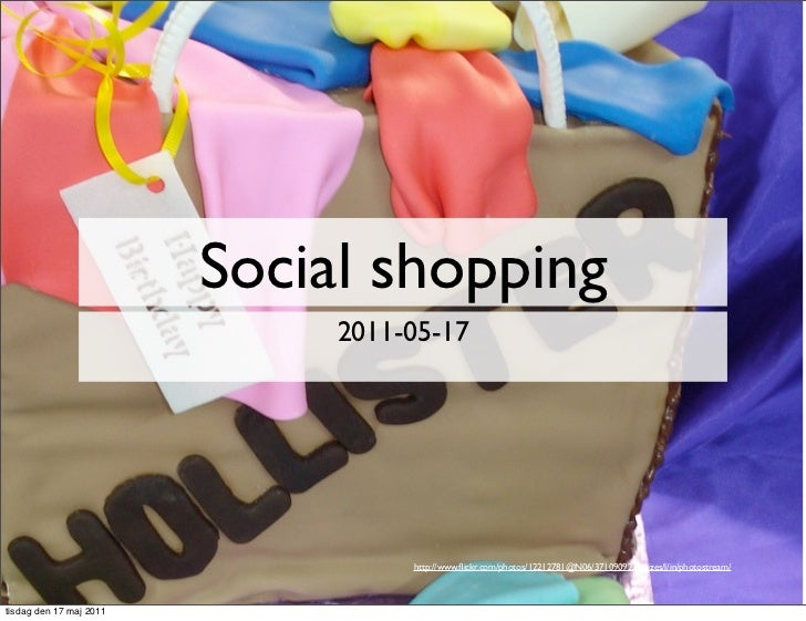 Social shopping                              2011-05-17                                   http://www.flickr.com/photos/1221...