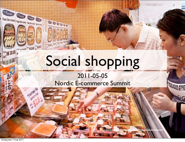 Social shopping                                 2011-05-05                         Nordic E-commerce Summit               ...