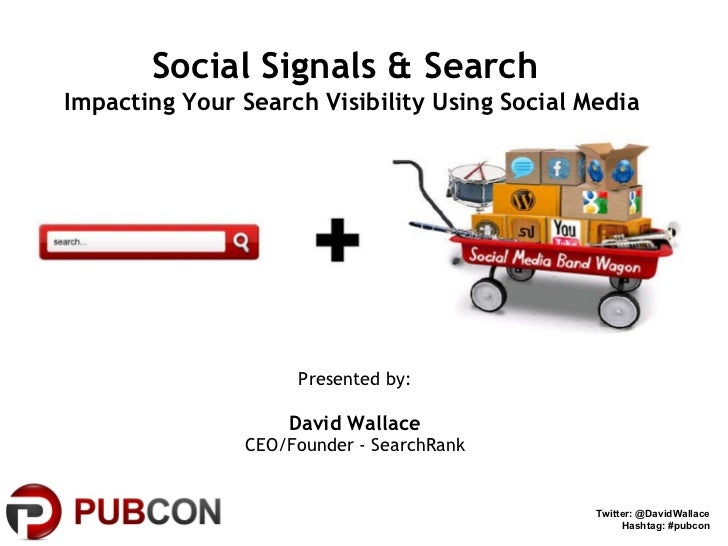 Social Signals & Search   Impacting Your Search Visibility Using Social Media Presented by: David Wallace CEO/Founder - Se...