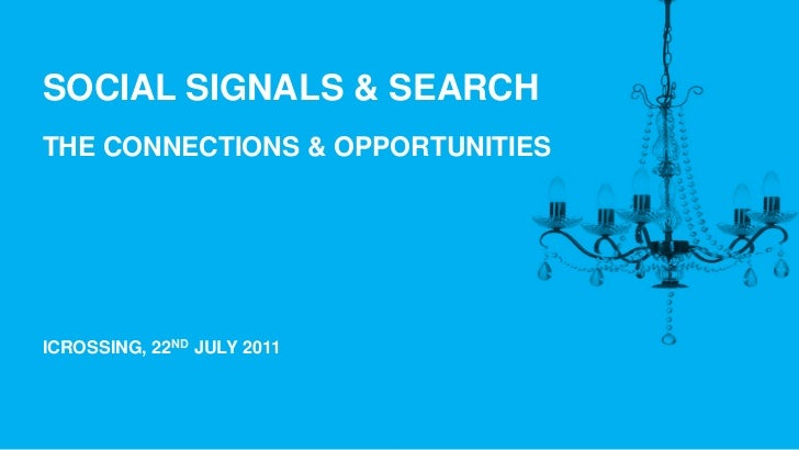 SOCIAL SIGNALS & SEARCHTHE CONNECTIONS & OPPORTUNITIESICROSSING, 22ND JULY 2011