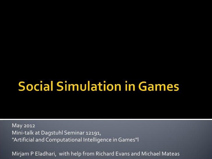 "May 2012Mini-talk at Dagstuhl Seminar 12191,""Artificial and Computational Intelligence in Games""lMirjam P Eladhari, with h..."