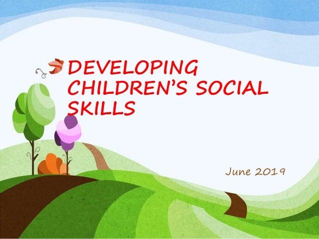 DEVELOPING CHILDREN'S SOCIAL SKILLS June 2019