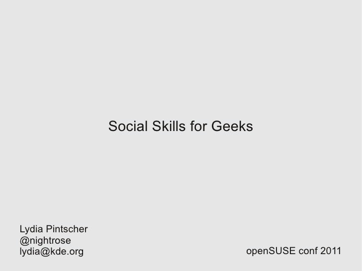 Social Skills for GeeksLydia Pintscher@nightroselydia@kde.org                          openSUSE conf 2011