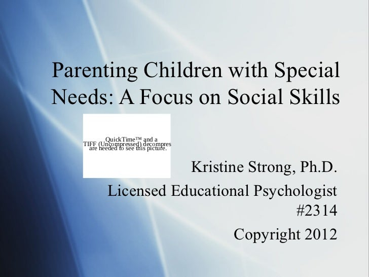 Parenting Children with SpecialNeeds: A Focus on Social Skills           QuickTime™ and a   TIFF (Uncompressed) decompress...