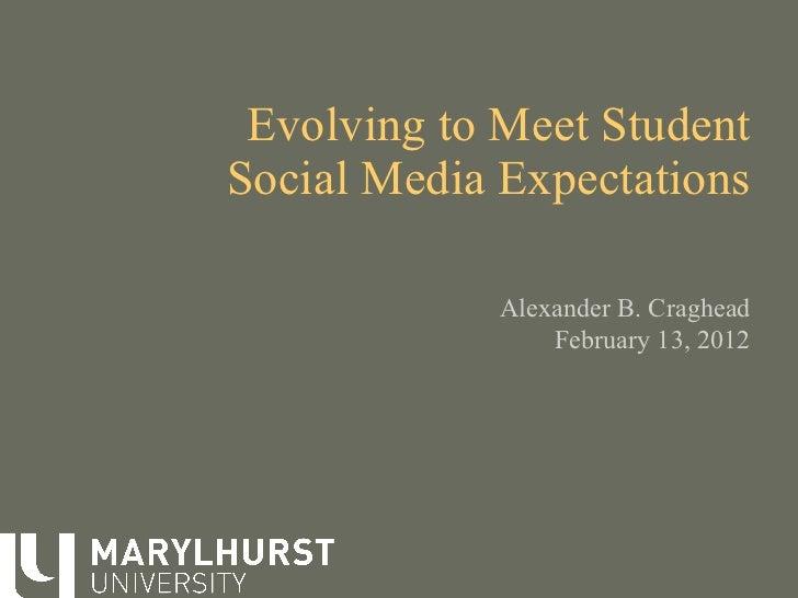 Evolving to Meet Student Social Media Expectations Alexander B. Craghead February 13, 2012