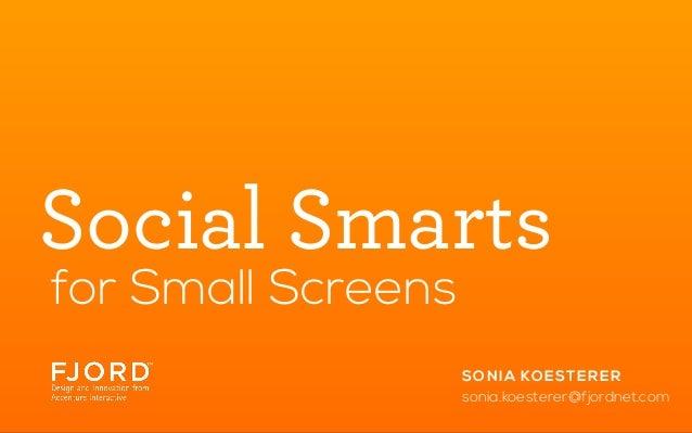 Social Smarts for Small Screens SON I A KOE STER E R sonia.koesterer@fjordnet.com