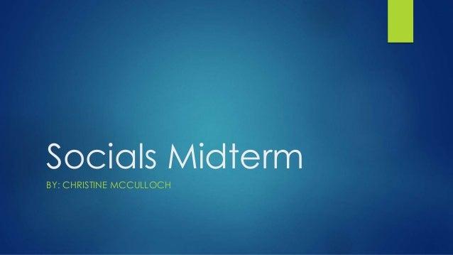 Socials Midterm BY: CHRISTINE MCCULLOCH