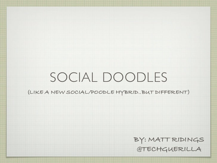 SOCIAL DOODLES(LIKE A NEW SOCIAL/POODLE HYBRID..BUT DIFFERENT)                               BY: MATT RIDINGS             ...