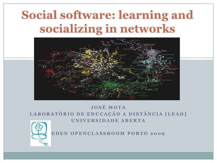 Social software: learning and socializing in networks <br />José Mota<br />Laboratório de Educação a Distância [LEaD]<br /...