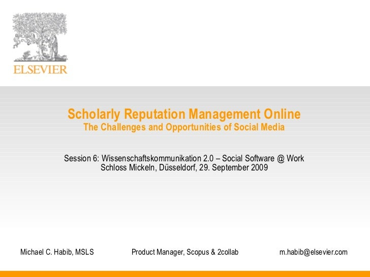 Scholarly Reputation Management Online The Challenges and Opportunities of Social Media Session 6: Wissenschaftskommunikat...