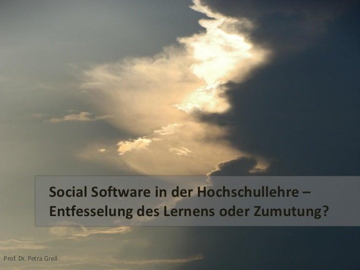 Social Software in der Hochschullehre –                 Entfesselung des Lernens oder Zumutung?Prof. Dr. Petra Grell