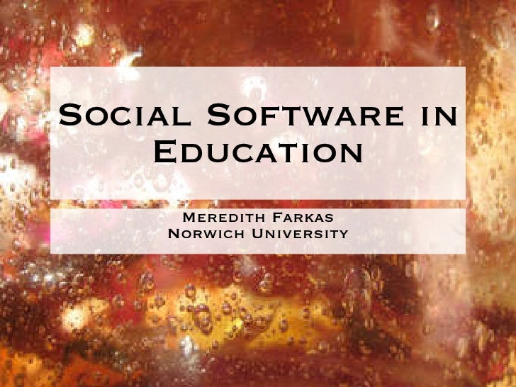 Social Software in Education <ul><li>Meredith Farkas </li></ul><ul><li>Norwich University </li></ul>