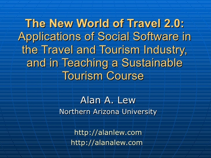 The New World of Travel 2.0:  Applications of Social Software in the Travel and Tourism Industry, and in Teaching a Sustai...