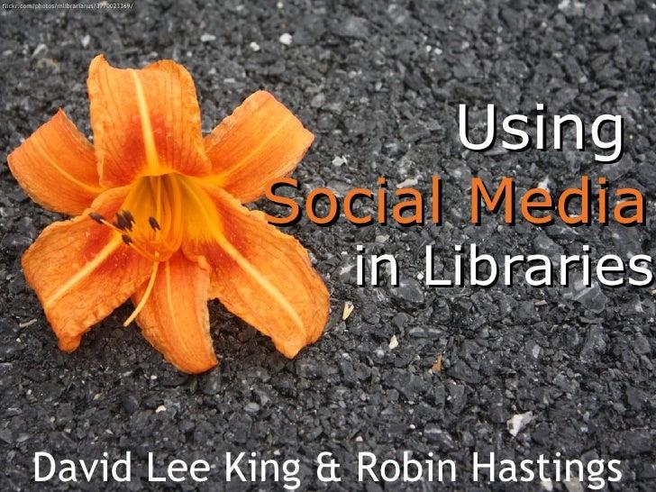 Using  Social Media David Lee King & Robin Hastings in Libraries flickr.com/photos/mlibrarianus/3770023369/