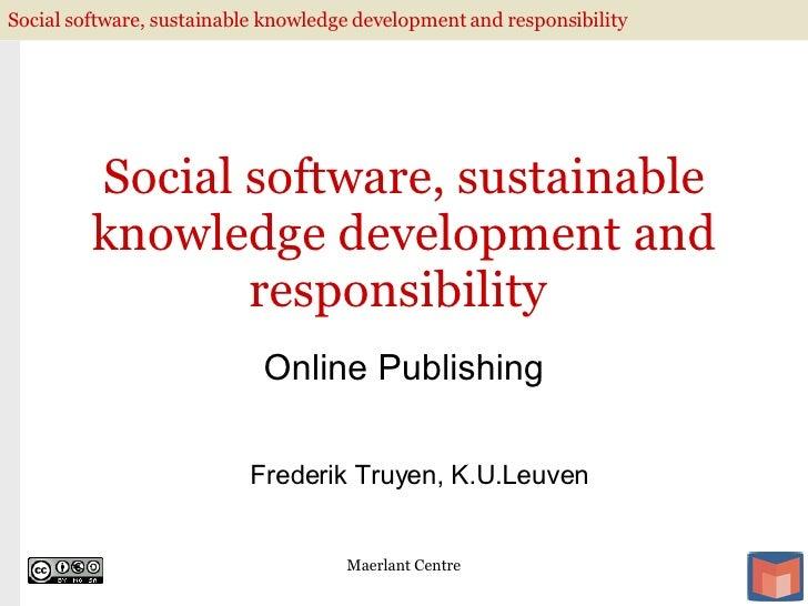 Social software, sustainable knowledge development and responsibility  Online Publishing Maerlant Centre Frederik Truyen, ...