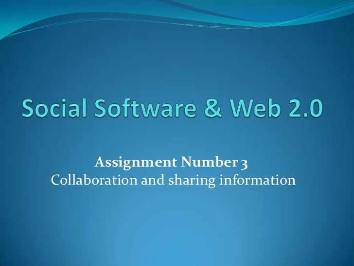 Social Software & Web 2.0<br />Assignment Number 3<br />Collaboration and sharing information<br />