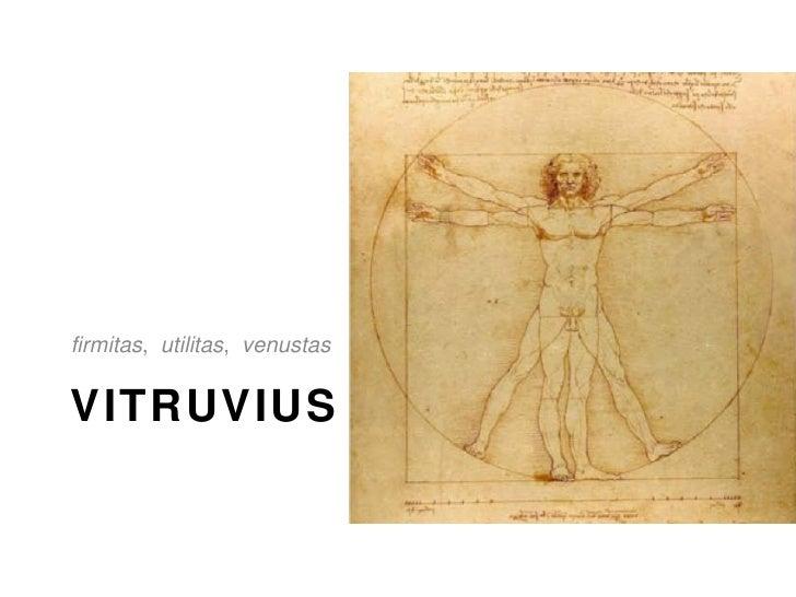 VITRUVIUS <ul><li>firmitas , utilitas , venustas  : :  durability, convenience, beauty  </li></ul>